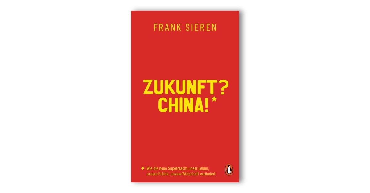 """Das Bild zeigt das Cover des Buches Zukunft? China! - Es ist rot mit gelber Schrift. Mittig und zentriert steht der Titel Zukunft? China! - Am oberen Rand steht der Autor Frank Sieren. Am unteren Rand steht """"Wie die Supermacht unser Leben, unsere Politik, unsere Wirtschaft verändert"""""""