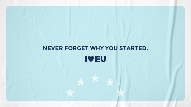 Never forget why you started ist das Leitmotiv unseres I love EU Shop.